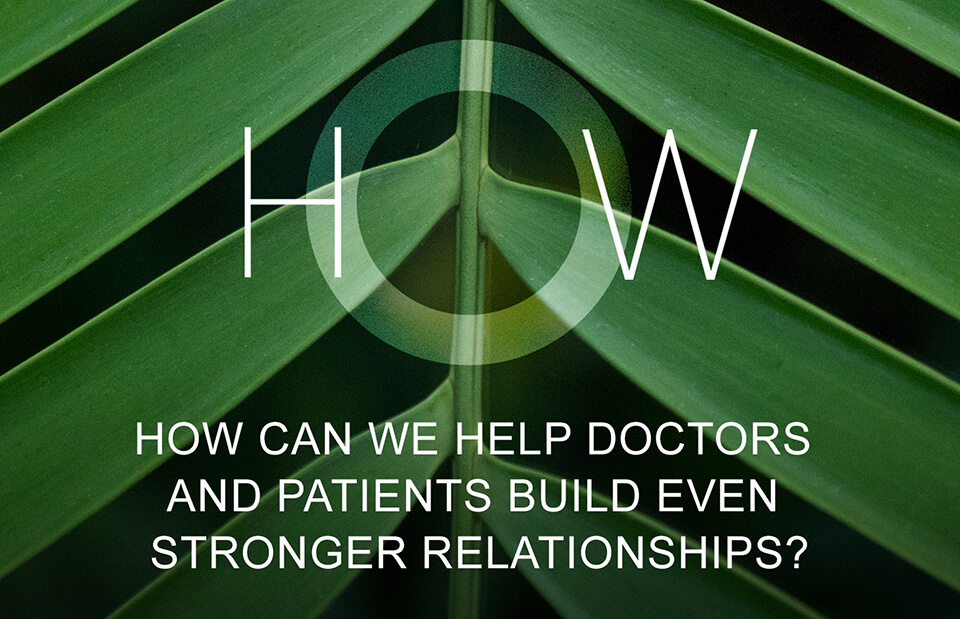 How can we help doctors and patients build even stronger relationships?