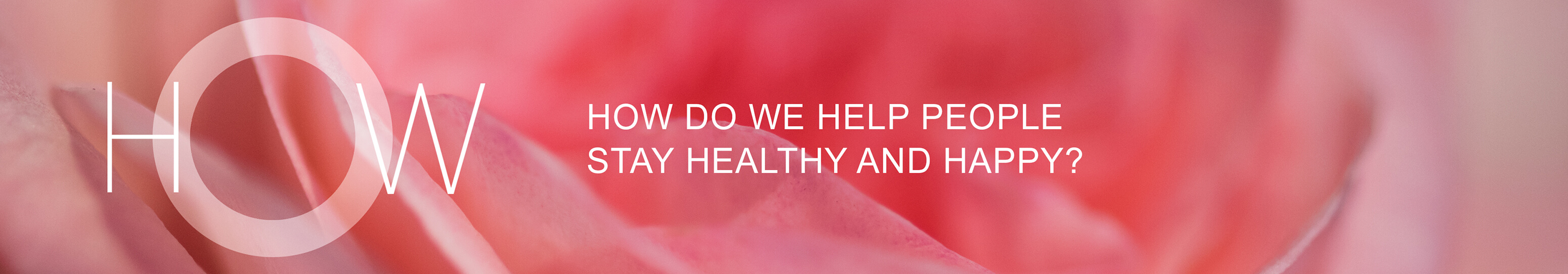How do we help people stay healthy and happy?