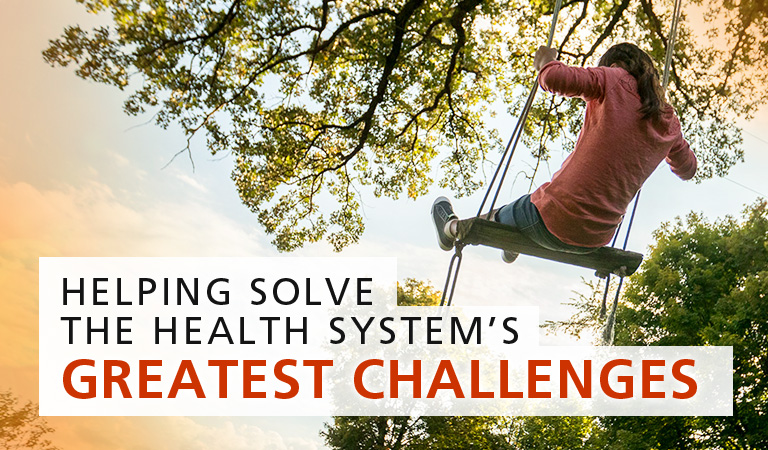 Helping to solve the health system's greatest challenges